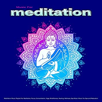 Music For Meditation: Meditation Music Playlist For Meditation, Focus, Concentration, Yoga, Mindfulness, Healing, Wellness, Spa Music Music For Spa and Relaxation