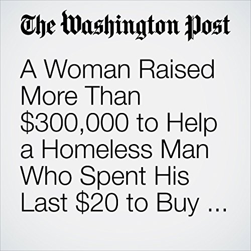 A Woman Raised More Than $300,000 to Help a Homeless Man Who Spent His Last $20 to Buy Her Gas audiobook cover art