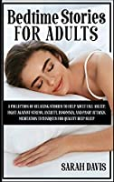 Bedtime Stories for Adults: A Collection of Relaxing Stories to Help Adult Fall Asleep, Fight Against Stress, Anxiety, Insomnia, and Panic Attacks. Meditation Techniques for Quality Deep Sleep