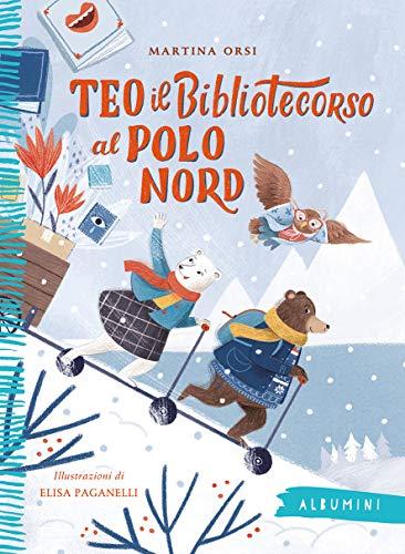 Teo il bibliotecorso al Polo Nord. Ediz. a colori (Albumini) (Tapa blanda)