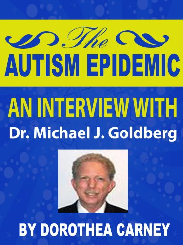The Autism Epidemic:  An Interview with Dr. Michael Goldberg