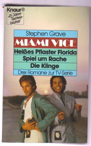 Miami Vice - Heisses Pflaster Florida /Spiel um Rache /Die Klinge (Knaur Taschenbücher. Romane, Erzählungen)