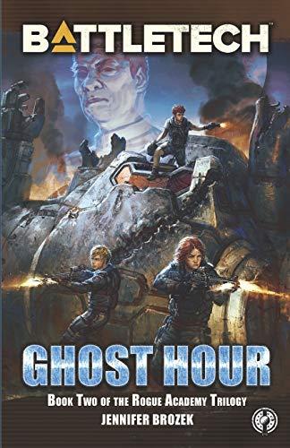 BattleTech: Ghost Hour (Book Two of the Rogue Academy Trilogy): 3 (BattleTech YA)