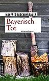Bayerisch Tot: Kriminalroman (Kriminalromane im GMEINER-Verlag) (Kommissar Moritz Buchmann)