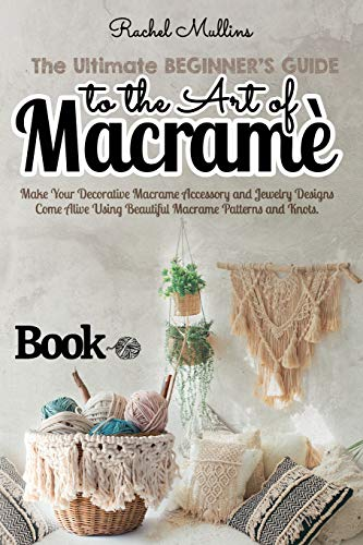 Compare Textbook Prices for The Ultimate Beginner's Guide to the Art of Macrame: Make Your Decorative Macrame Accessory and Jewelry Designs Come Alive Using Beautiful Macrame Patterns and Knots  ISBN 9798725057898 by Mullins, Rachel