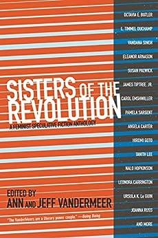 Sisters of the Revolution: A Feminist Speculative Fiction Anthology by [Ann VanderMeer, Jeff VanderMeer]