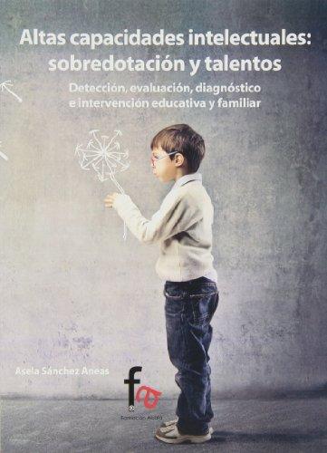 Altas Capacidades Intelectuales. Sobredotación Y Talentos: Detección, evaluación, diagnostico e intervención educativa (PSICOLOGIA Y PSIQUIATRIA)