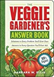The Veggie Gardener's Answer Book: Solutions to Every Problem You'll...