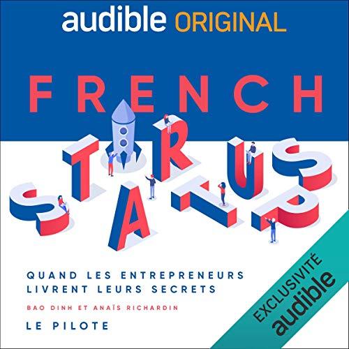 Couverture de French Startups - Quand les entrepreneurs livrent leurs secrets. Le Pilote