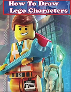 How to Draw Lego Characters: Learn to Draw Lego Super heros, Monsters Fighters & many more (Step by Step Guide on Drawing Lego Characters)
