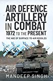 Air Defence Artillery in Combat, 1972 to the Present: The Age of Surface-to-Air Missiles (English Edition)