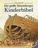 Die große Ravensburger Kinderbibel: Geschichten aus dem Alten und Neuen