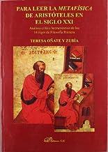 Para leer la metafísica de Aristóteles en el siglo XXI: análisis crítico hermenéutico de los 14 logoi de filosofía primera by Teresa Oñate Zubía(2001-01-09)