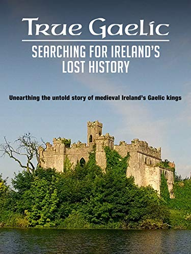 True Gaelic: Searching for Ireland's Lost History