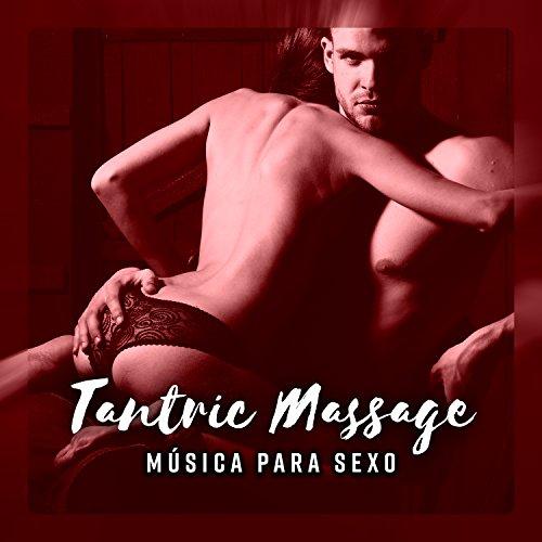Tantric Massage - Música para Sexo, Momento de Prazer, Profundo Relax, Kamasutra, Toque Sensual, Momento Romântico
