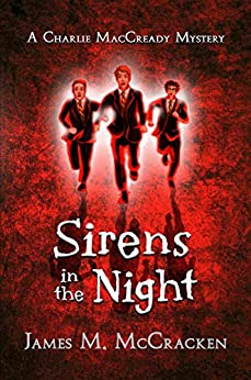 Sirens in the Night (A Charlie MacCready Mystery Book 3) by [James M. McCracken]