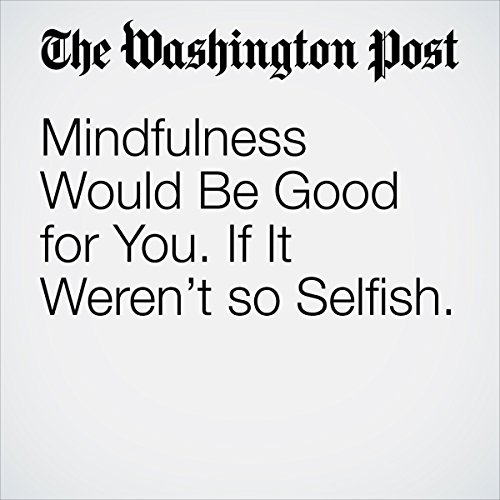 Mindfulness Would Be Good for You. If It Weren't so Selfish. | Thomas Joiner
