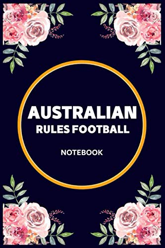Australian Rules Football Notebook: Lined Awesome personalized gift sport for Australian Rules Football Lovers Flowers Notebook, Pretty Present Bonus ... in Holiday for Women, Girls, Family and Mom