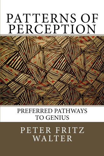 Patterns of Perception: Preferred Pathways to Genius: Volume 16 (Scholarly Articles)