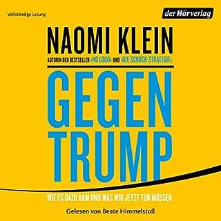 Gegen Trump     Wie es dazu kam und was wir jetzt tun müssen              Autor:                                                                                                                                 Naomi Klein                               Sprecher:                                                                                                                                 Beate Himmelstoß                      Spieldauer: 10 Std. und 49 Min.     39 Bewertungen     Gesamt 4,4