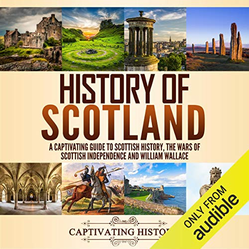 History of Scotland: A Captivating Guide to Scottish History, the Wars of Scottish Independence and William Wallace cover art