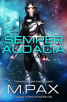 Semper Audacia: The Last Soldier's Final Stand by [M. Pax, Unbridled Editor]
