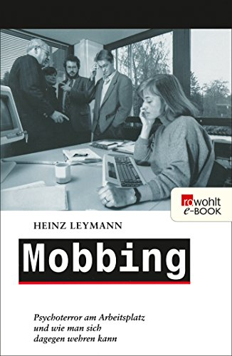 Mobbing: Psychoterror am Arbeitsplatz und wie man sich dagegen wehren kann