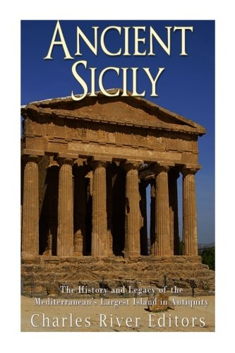 Ancient Sicily: The History and Legacy of the Mediterranean's Largest Island in Antiquity