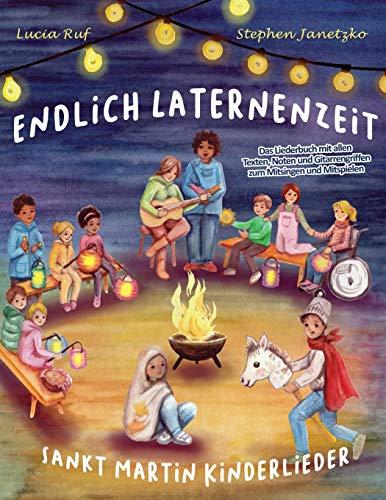 Endlich Laternenzeit - Sankt Martin Kinderlieder: Das Liederbuch mit allen Texten, Noten und Gitarrengriffen zum Mitsingen und Mitspielen