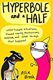Hyperbole and a Half: Unfortunate Situations, Flawed Coping Mechanisms, Mayhem, and Other Things That Happened - Alexandra Brosh