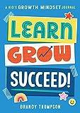 Learn, Grow, Succeed!: A Kids Growth Mindset Journal
