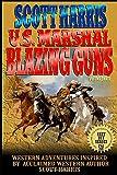 Scott Harris: United States Marshal: Blazing Guns (The Scott Harris Western Adventure Series)