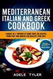 Mediterranean Italian And Greek Cookbook: 3 Books In 1: Prepare At Home Over 150 Recipes From Italy And Greece For Healthy Food Diet