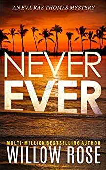 NEVER EVER (Eva Rae Thomas Mystery Book 3) by [Willow Rose]