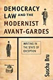 Democracy, Law and the Modernist Avant-Gardes: Writing in the State of Exception - Sascha Bru