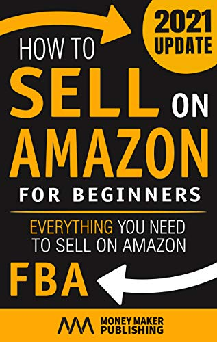 How to Sell on Amazon for Beginners: Everything You Need to Sell on Amazon FBA