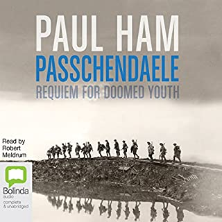 Passchendaele     Requiem for Doomed Youth              By:                                                                                                                                 Paul Ham                               Narrated by:                                                                                                                                 Robert Meldrum                      Length: 17 hrs and 1 min     63 ratings     Overall 4.6