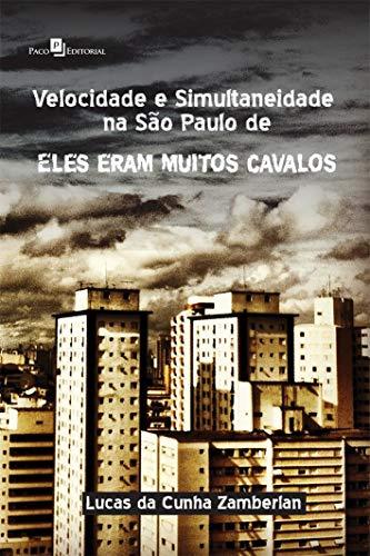 Velocidade e Simultaneidade na São Paulo de Eles Eram Muitos Cavalos