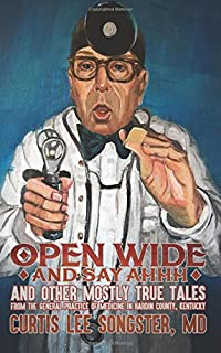 Open Wide and Say Ahhh…: and Other Mostly True Tales from the General Practice of Medicine in Hardin County, Kentucky