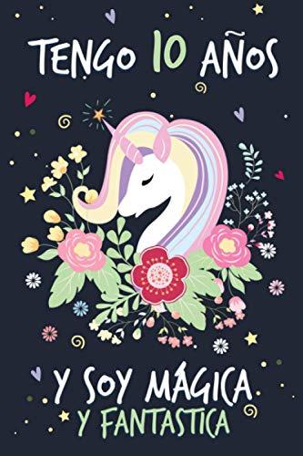 Tengo 10 Años Y Soy Mágica Y Fantastica: El mejor regalo de cumpleaños para niñas de 10 años, diario personal para niñas, cuaderno rosa con unicornio, lindo cuaderno de regalo para cumpleano