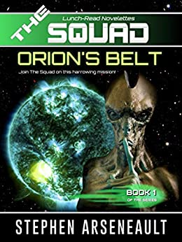 THE SQUAD Orion's Belt: (Novelette 1) by [Stephen Arseneault]
