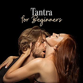 Tantra for Beginners: New Age Music for Feel Sexual Pleasure, Tantric Practices, Massage Music, Sex Tantric Music, Pure Relaxation, Sensual Music to Calm Down, Kamasutra Music