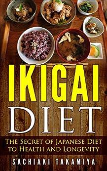 IKIGAI DIET: The Secret of Japanese Diet to Health and Longevity by [Sachiaki Takamiya]