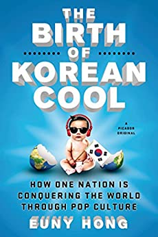 The Birth of Korean Cool: How One Nation Is Conquering the World Through Pop Culture (English Edition) par [Euny Hong]