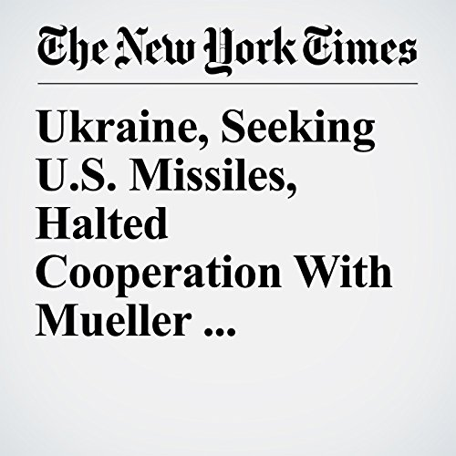 Ukraine, Seeking U.S. Missiles, Halted Cooperation With Mueller Investigation copertina