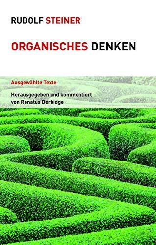 Organisches Denken: Ausgewählte Texte (Themenwelten)