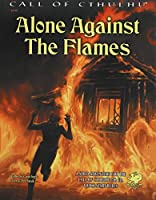 Alone Against the Flames: A Solo Adventure for Call of Cthulhu 7th Edition Rules (Call of Cthulhu Roleplaying)