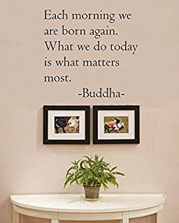 Each Morning we are Born Again. What we do Today is What Matters Most. Buddha Vinyl Wall Art Inspirational Quotes and Saying Home Decor Decal Sticker