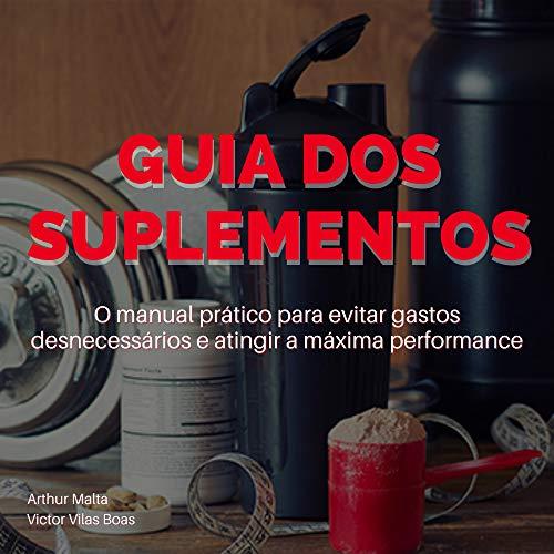 GUIA DOS SUPLEMENTOS: O manual prático para evitar gastos desnecessários e atingir a máxima performance. (Portuguese Edition)