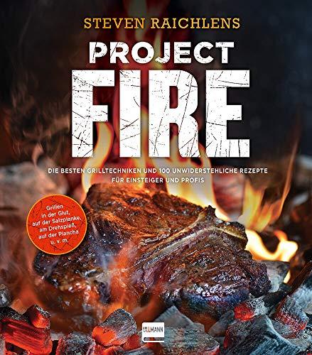 Project Fire: Die besten Grilltechniken und 100 unwiderstehliche Rezepte für Einsteiger und Profis, Grillen in der Glut, am Drehspieß, auf der Plancha u.v.m. (genial Grillen)